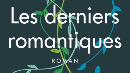 La chronique littéraire : Les derniers romantiques